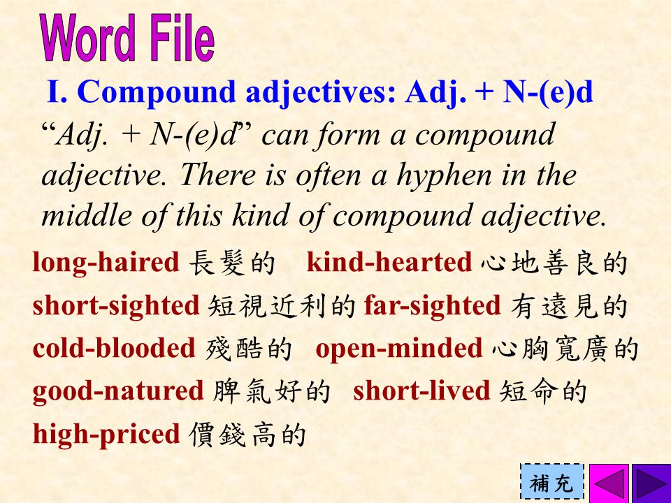 """I. Compound adjectives: Adj. + N-(e)d """"Adj. + N-(e)d"""" can form a compound adjective. There is often a hyphen in the middle of this kind of compound ad"""