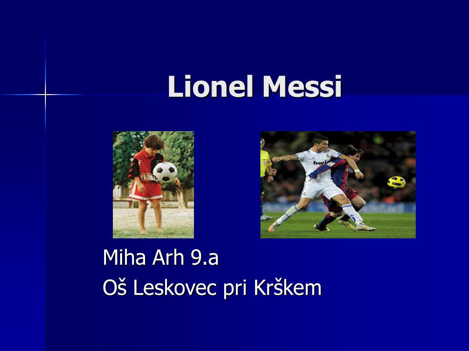 Lionel Messi Miha Arh 9.a Oš Leskovec pri Krškem
