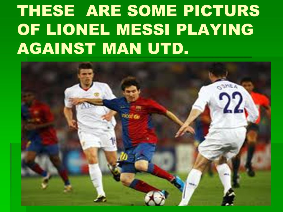 THESE ARE SOME PICTURS OF LIONEL MESSI PLAYING AGAINST MAN UTD.