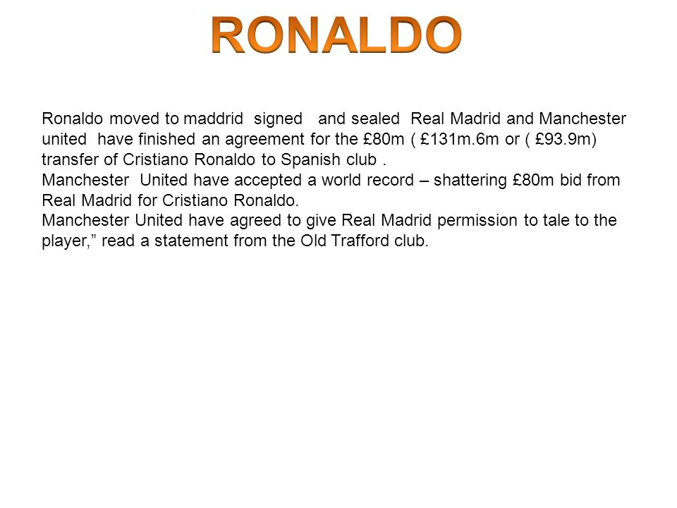 Ronaldo moved to maddrid signed and sealed Real Madrid and Manchester united have finished an agreement for the £80m ( £131m.6m or ( £93.9m) transfer of Cristiano Ronaldo to Spanish club.