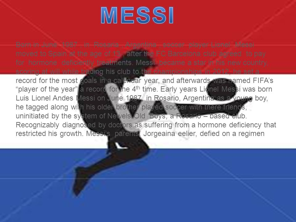 Born in June 1987, in Rosaria, Argentina, soccer player Lionel Messi moved to Spain at the age of 13, after the FC Barcelona club agreed to pay for hormone deficiently treatments.