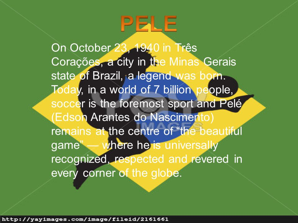 On October 23, 1940 in Três Corações, a city in the Minas Gerais state of Brazil, a legend was born.