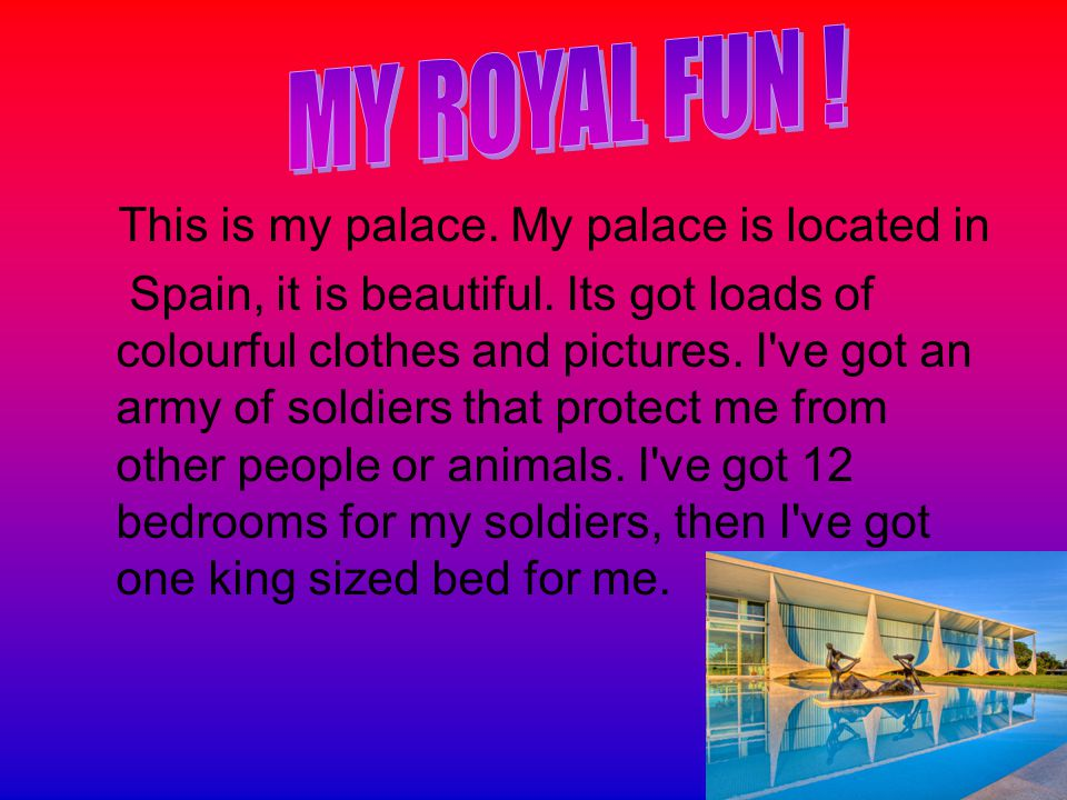 This is my palace.My palace is located in Spain, it is beautiful.