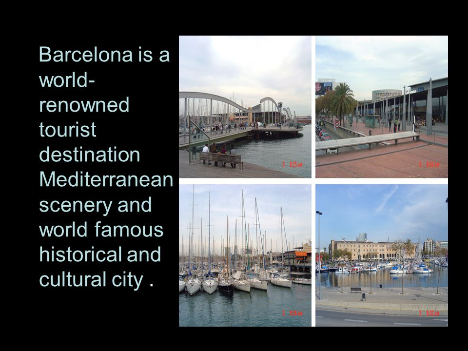 Barcelona is a world- renowned tourist destination Mediterranean scenery and world famous historical and cultural city.