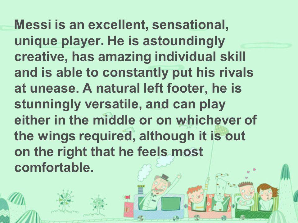 Messi is an excellent, sensational, unique player.