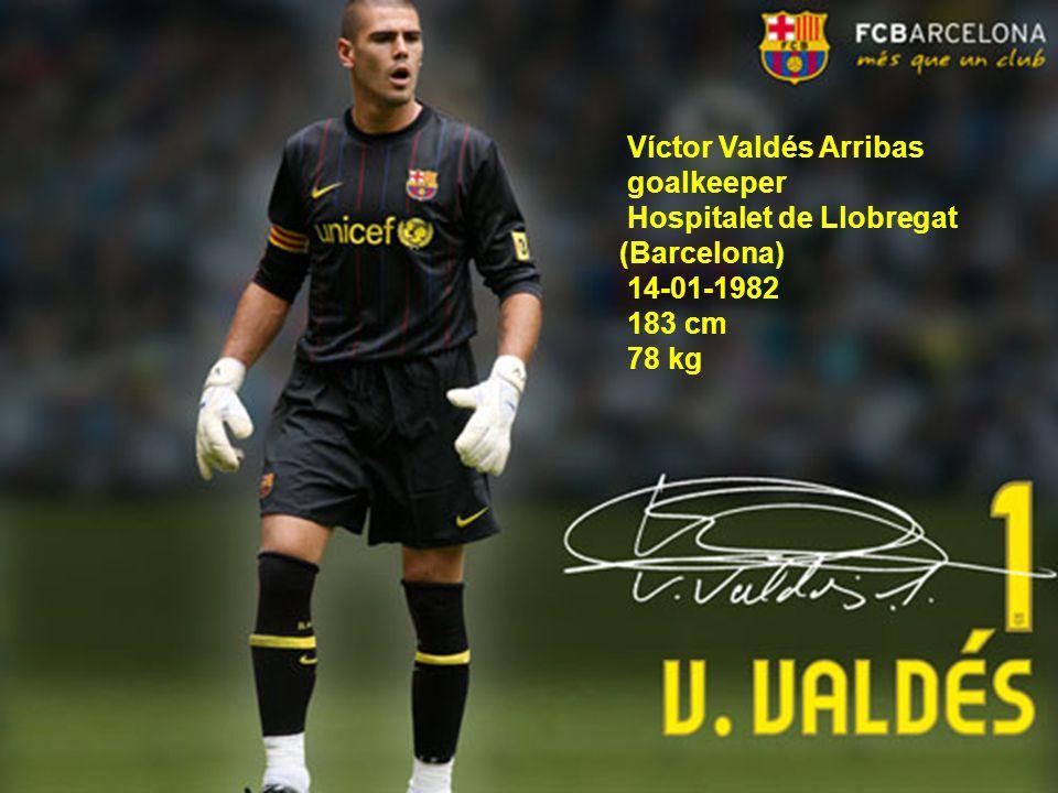 Víctor Valdés Arribas goalkeeper Hospitalet de Llobregat (Barcelona) 14-01-1982 183 cm 78 kg