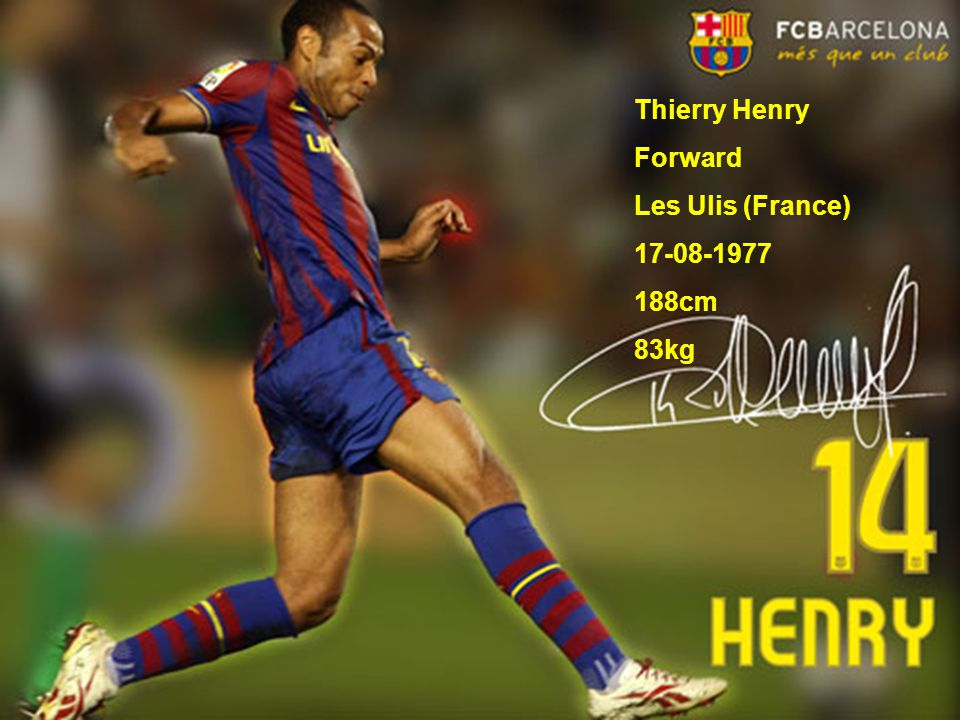 Thierry Henry Forward Les Ulis (France) 17-08-1977 188cm 83kg