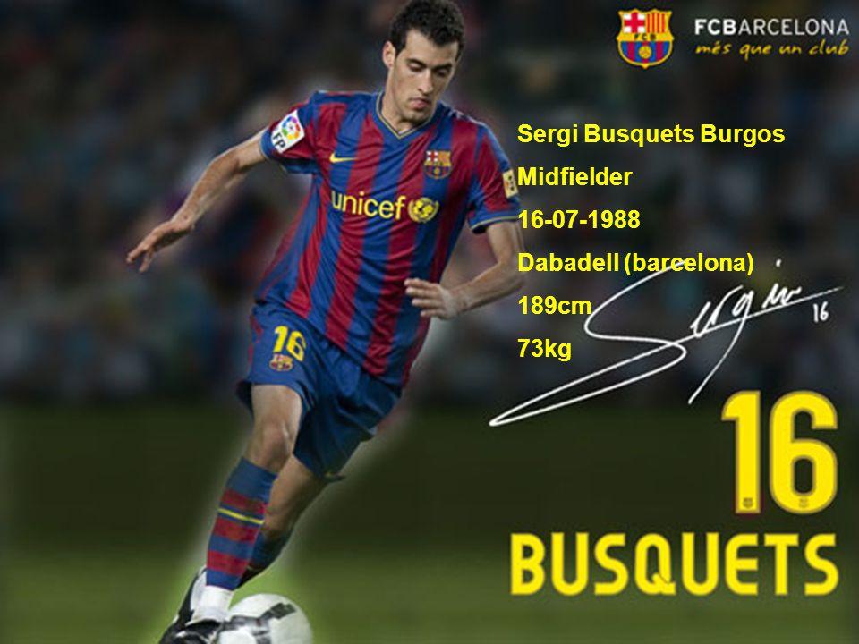 Sergi Busquets Burgos Midfielder 16-07-1988 Dabadell (barcelona) 189cm 73kg