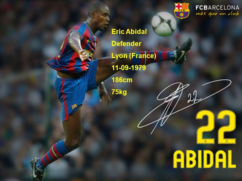 Eric Abidal Defender Lyon (France) 11-09-1979 186cm 75kg