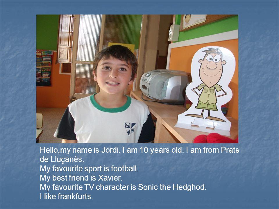 Hello,my name is Jordi. I am 10 years old. I am from Prats de Lluçanès.