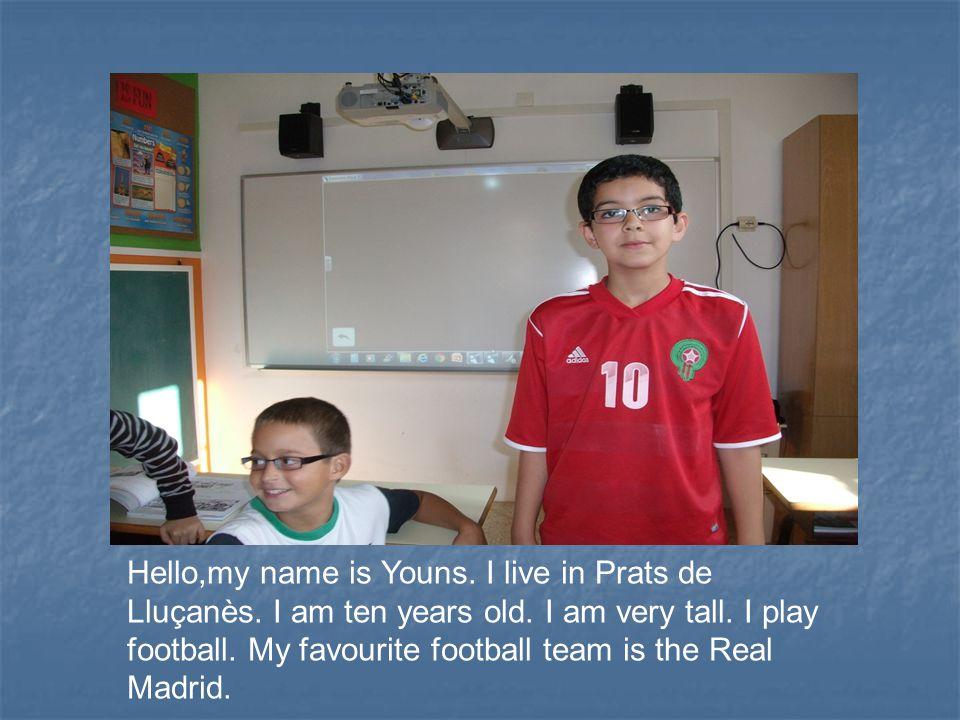 Hello,my name is Youns. I live in Prats de Lluçanès.
