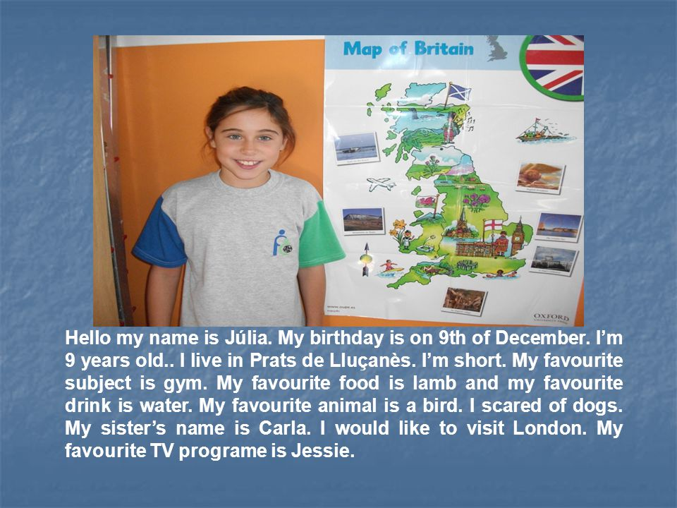 Hello my name is Júlia. My birthday is on 9th of December.