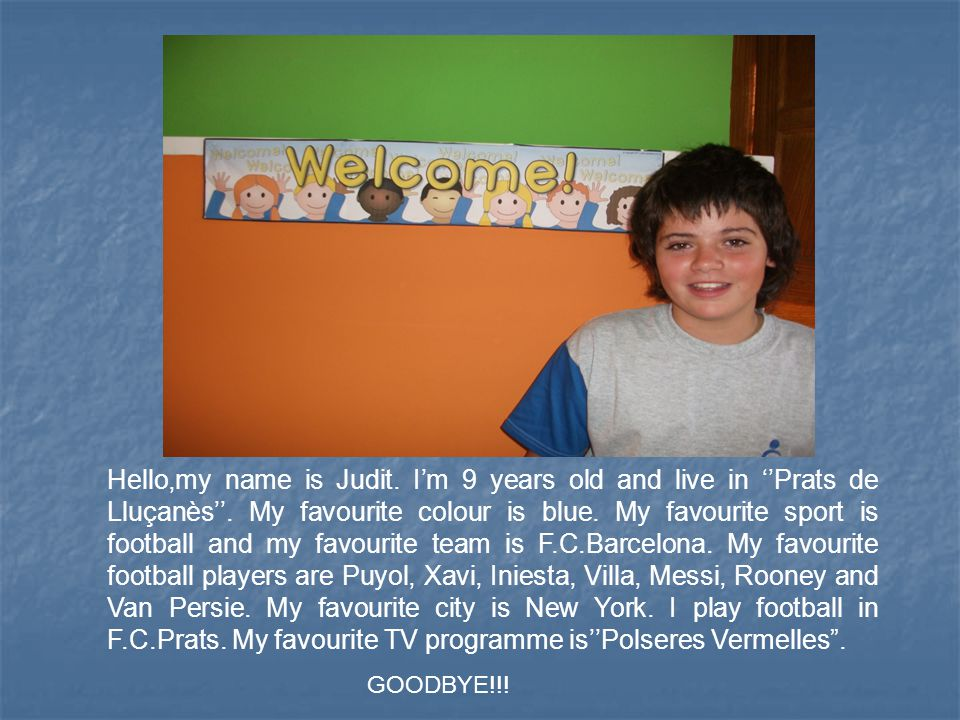 Hello,my name is Judit. I'm 9 years old and live in ''Prats de Lluçanès''.