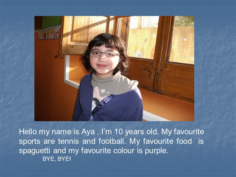 Hello my name is Ramon.I'm ten years old.My favourite colour is blue.