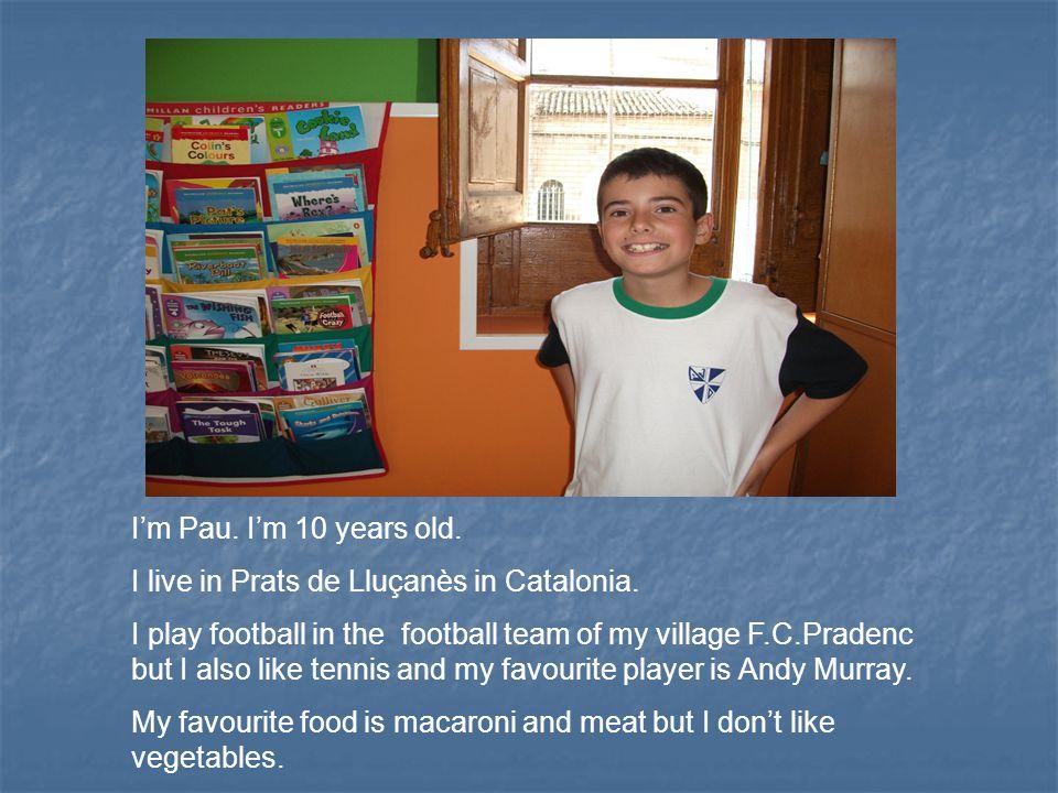 I'm Pau. I'm 10 years old. I live in Prats de Lluçanès in Catalonia.