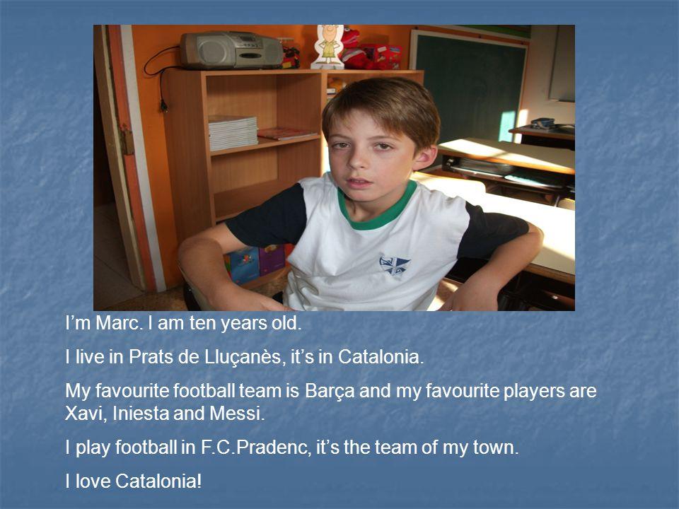 I'm Marc. I am ten years old. I live in Prats de Lluçanès, it's in Catalonia.