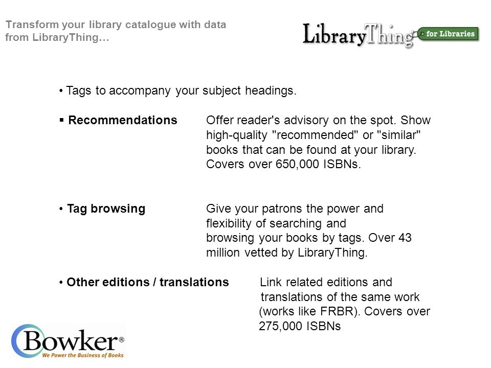 Transform your library catalogue with data from LibraryThing… Tags to accompany your subject headings.