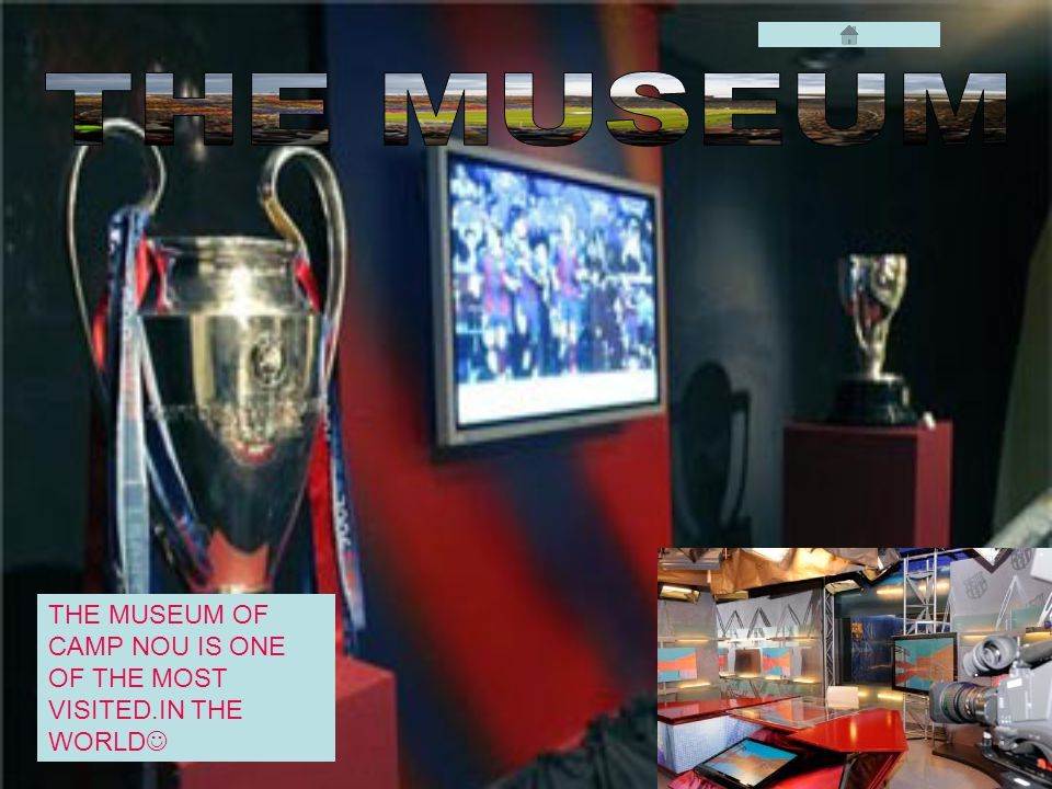 THE MUSEUM OF CAMP NOU IS ONE OF THE MOST VISITED.IN THE WORLD