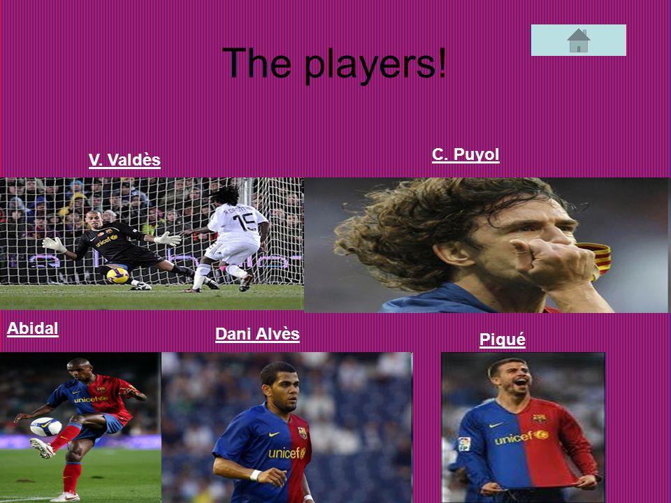 The players! V. Valdès C. Puyol Dani Alvès Abidal Piqué