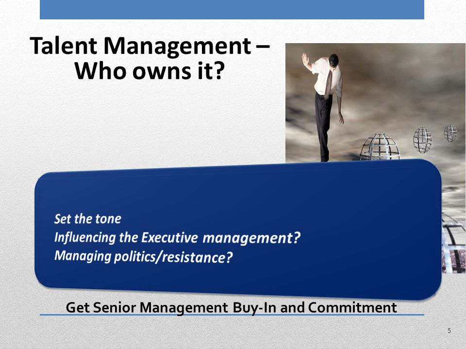 Talent Management – Who owns it? Get Senior Management Buy-In and Commitment 5
