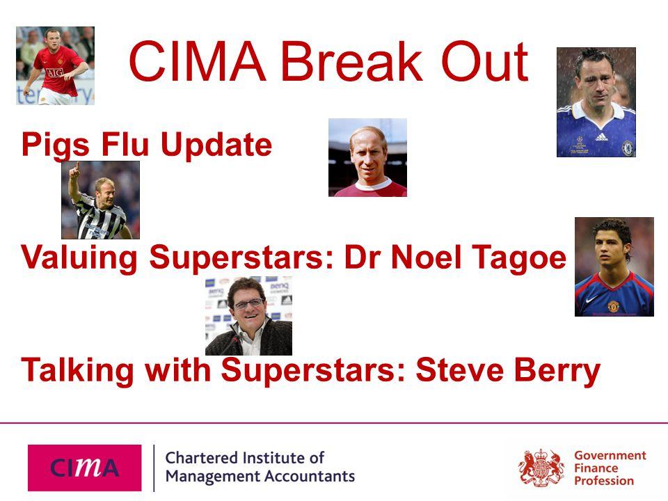 CIMA Break Out Pigs Flu Update Valuing Superstars: Dr Noel Tagoe Talking with Superstars: Steve Berry