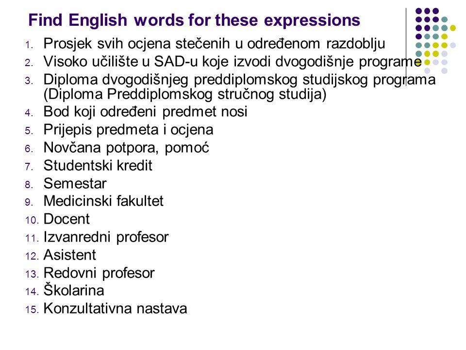 Find English words for these expressions 1. Prosjek svih ocjena stečenih u određenom razdoblju 2. Visoko učilište u SAD-u koje izvodi dvogodišnje prog