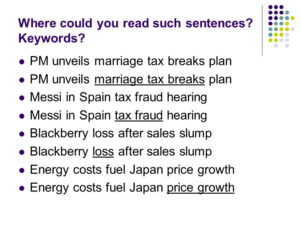Where could you read such sentences? Keywords? PM unveils marriage tax breaks plan Messi in Spain tax fraud hearing Blackberry loss after sales slump
