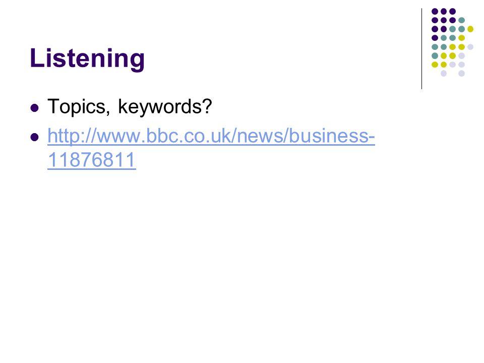 Listening Topics, keywords? http://www.bbc.co.uk/news/business- 11876811 http://www.bbc.co.uk/news/business- 11876811