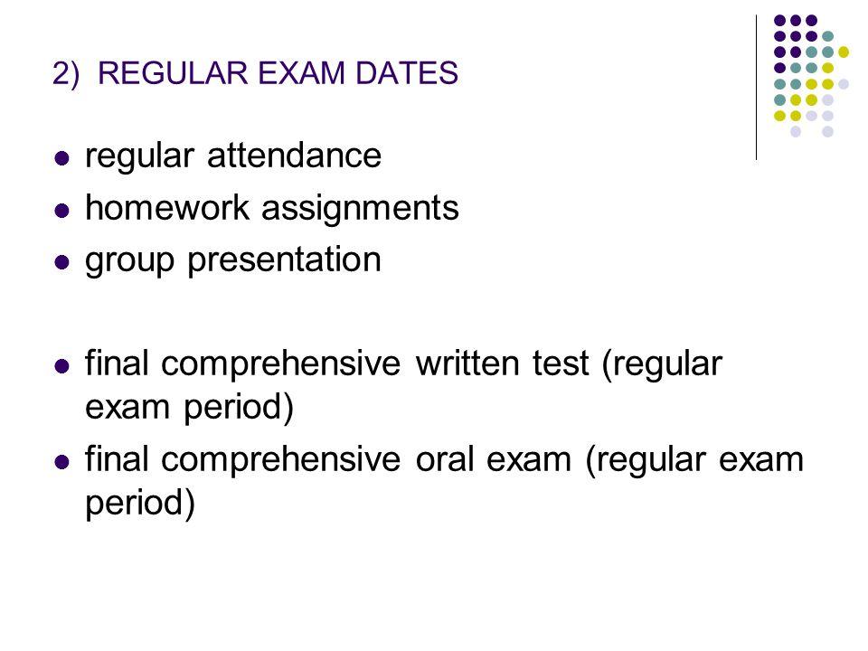 2) REGULAR EXAM DATES regular attendance homework assignments group presentation final comprehensive written test (regular exam period) final comprehe