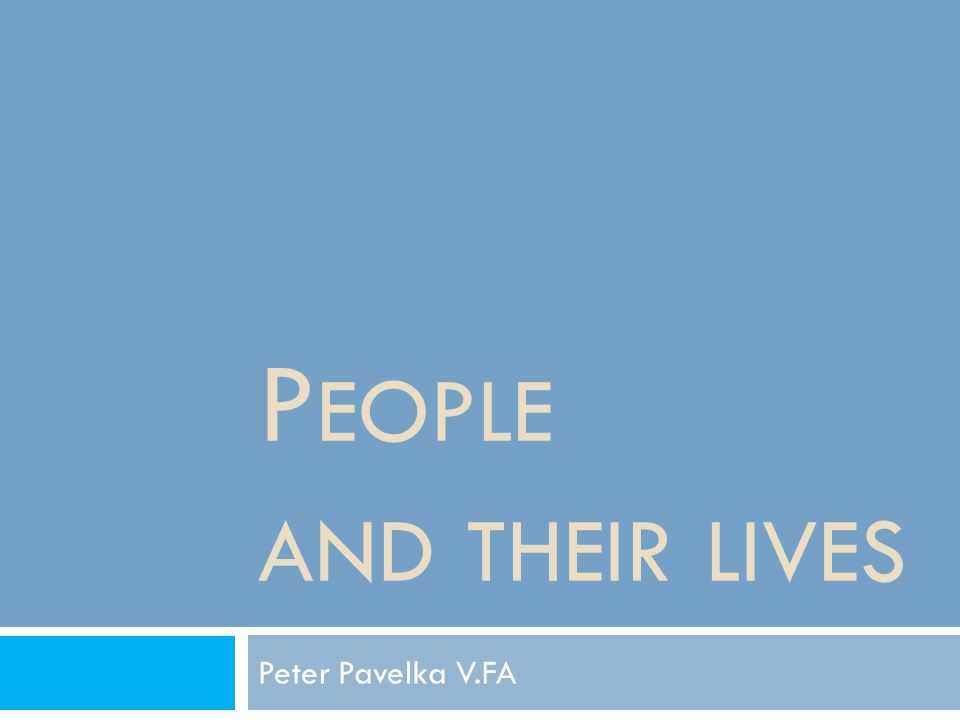 P EOPLE AND THEIR LIVES Peter Pavelka V.FA