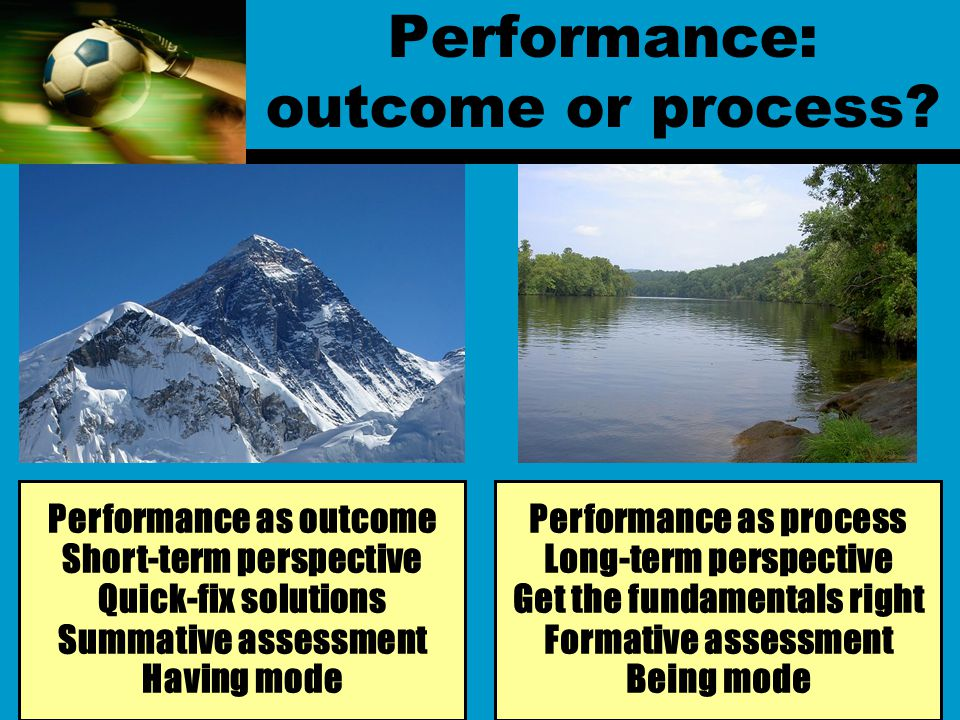 Performance: outcome or process.