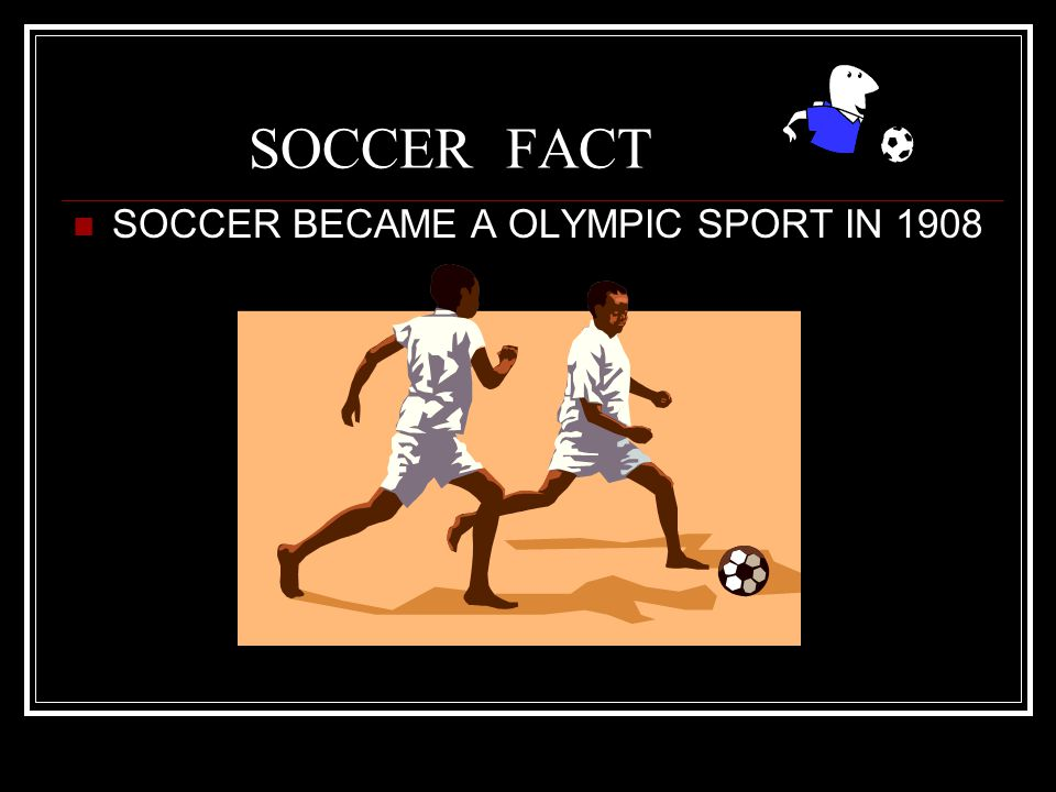 SOCCER FACT SOCCER BECAME A OLYMPIC SPORT IN 1908