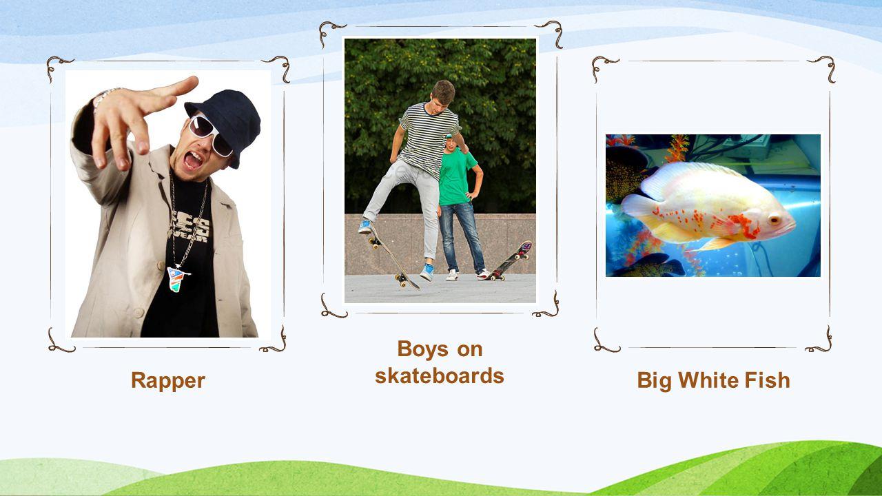 Rapper Boys on skateboards Big White Fish