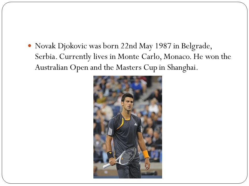 Novak Djokovic was born 22nd May 1987 in Belgrade, Serbia.