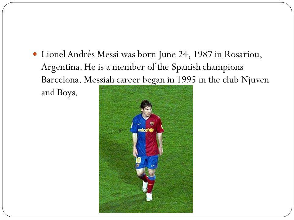 Lionel Andrés Messi was born June 24, 1987 in Rosariou, Argentina.