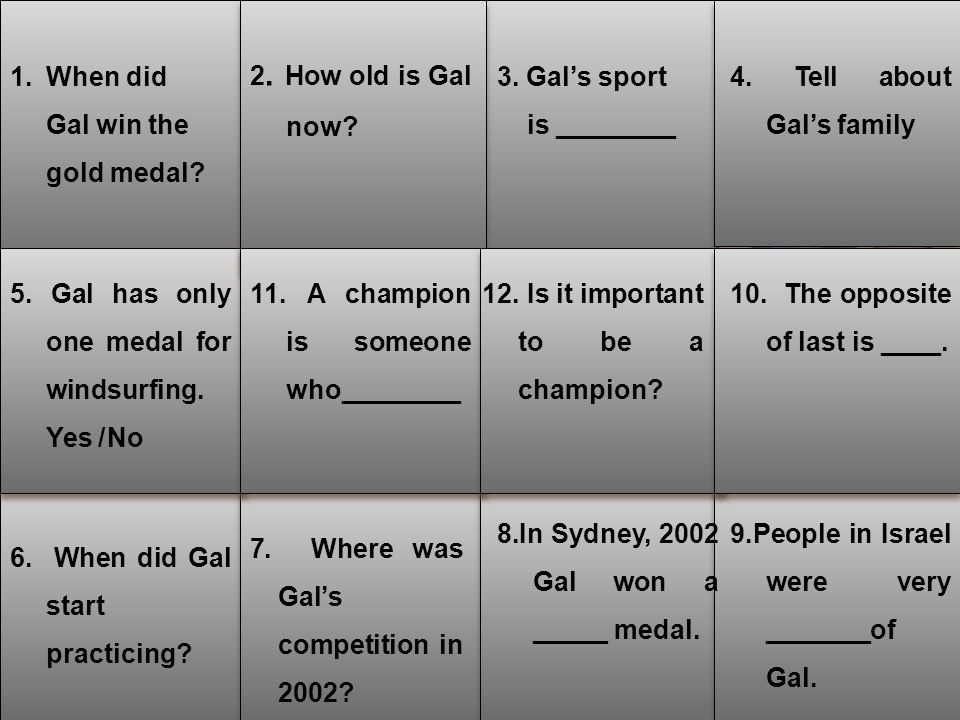 7. Where was Gal's competition in 2002? 8.In Sydney, 2002 Gal won a _____ medal. 9.People in Israel were very _______of Gal. 1.When did Gal win the go