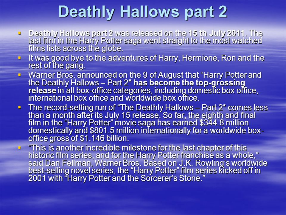 Deathly Hallows part 2  Deathly Hallows part 2 was released on the 15 th July 2011.