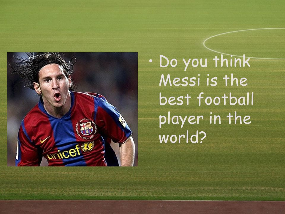 Do you think Messi is the best football player in the world?