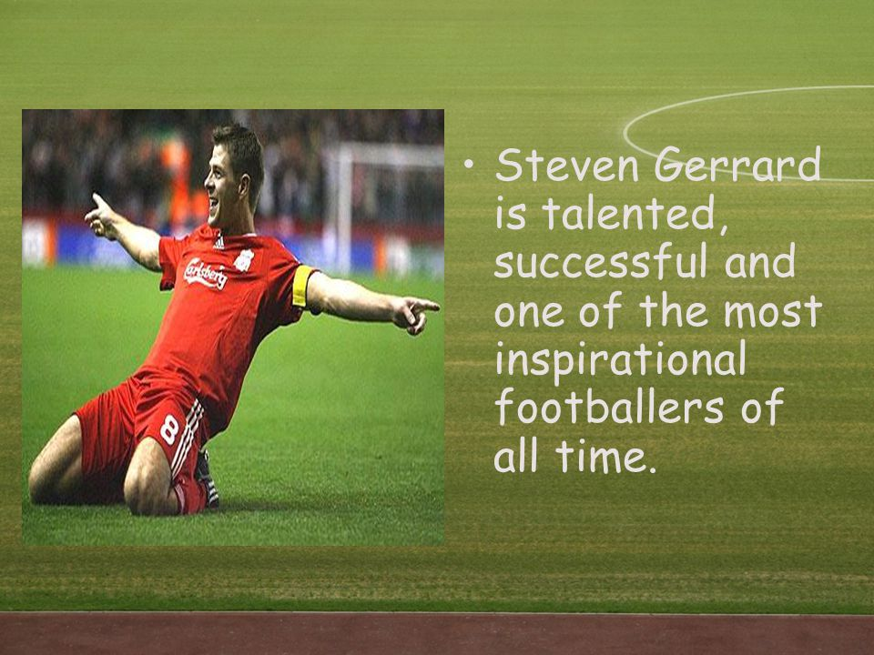Steven Gerrard is talented, successful and one of the most inspirational footballers of all time.