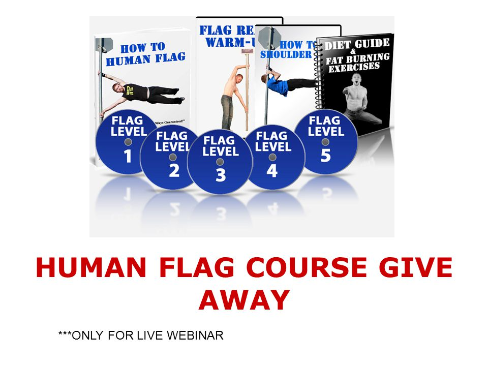 HUMAN FLAG COURSE GIVE AWAY ***ONLY FOR LIVE WEBINAR