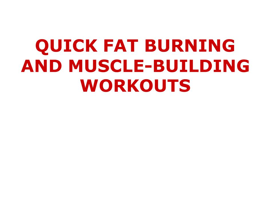 QUICK FAT BURNING AND MUSCLE-BUILDING WORKOUTS