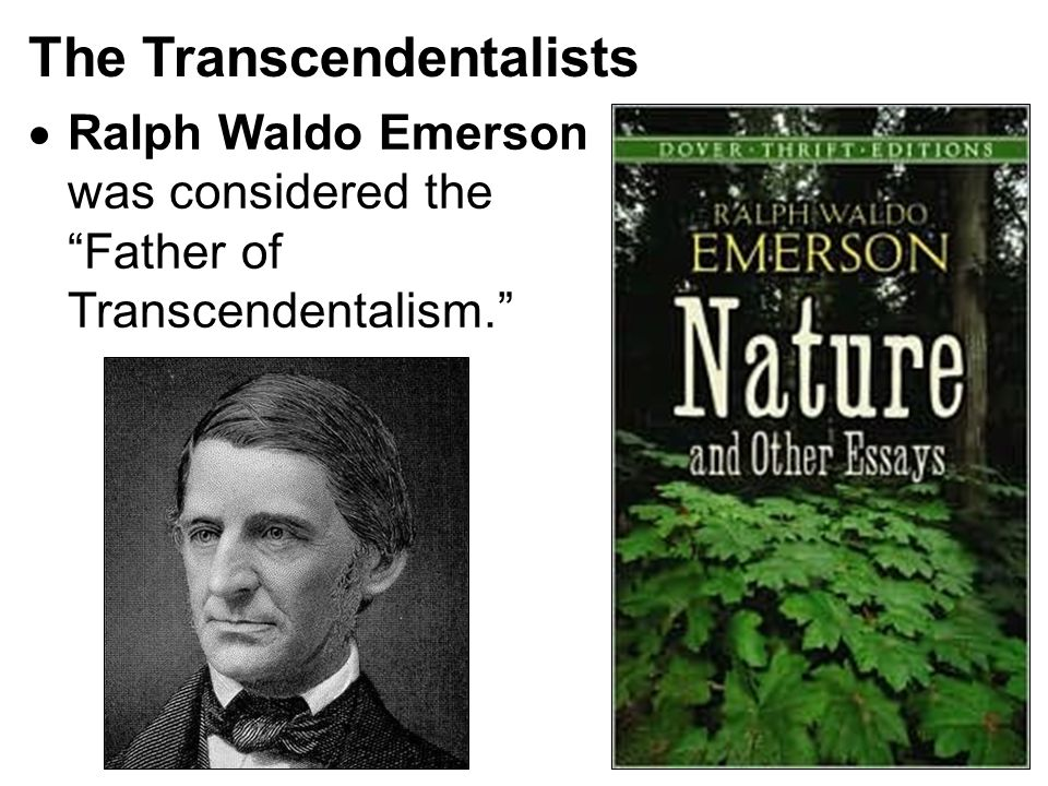 The Transcendentalists  Ralph Waldo Emerson was considered the Father of Transcendentalism.
