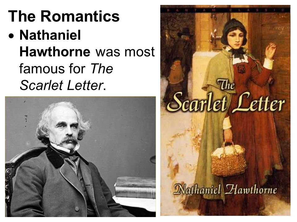 The Romantics  Nathaniel Hawthorne was most famous for The Scarlet Letter.