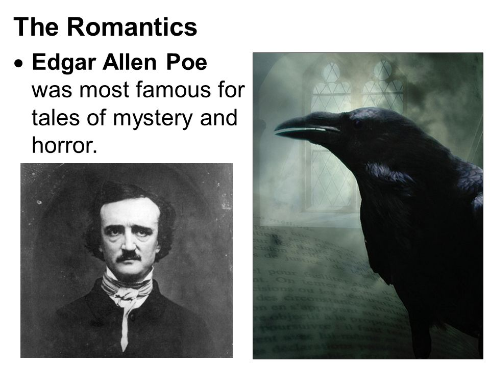 The Romantics  Edgar Allen Poe was most famous for tales of mystery and horror.