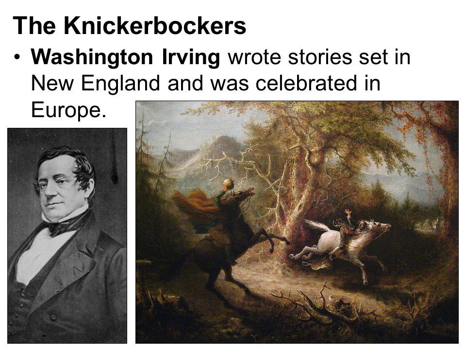 The Knickerbockers Washington Irving wrote stories set in New England and was celebrated in Europe.