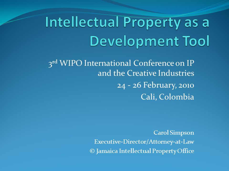 3 rd WIPO International Conference on IP and the Creative Industries 24 - 26 February, 2010 Cali, Colombia Carol Simpson Executive-Director/Attorney-a