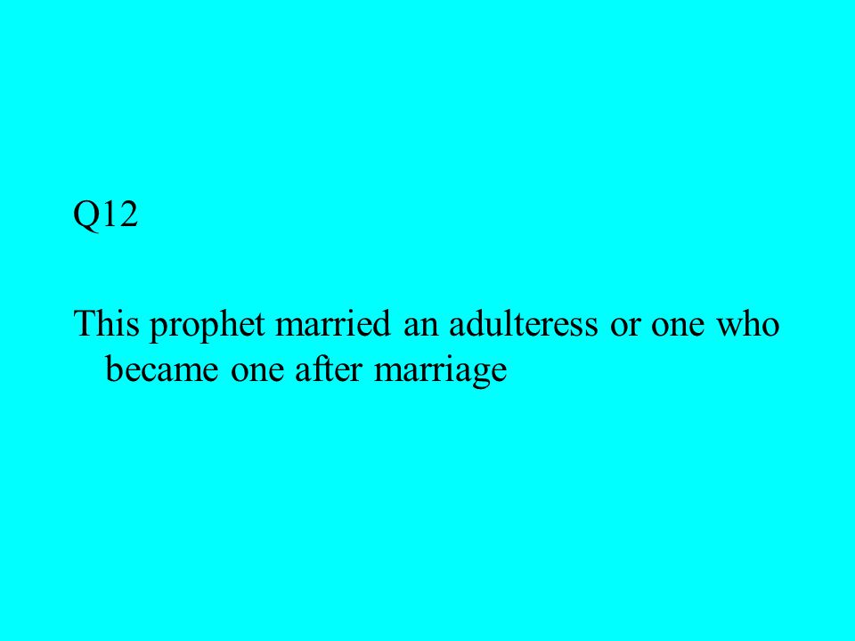 Q12 This prophet married an adulteress or one who became one after marriage