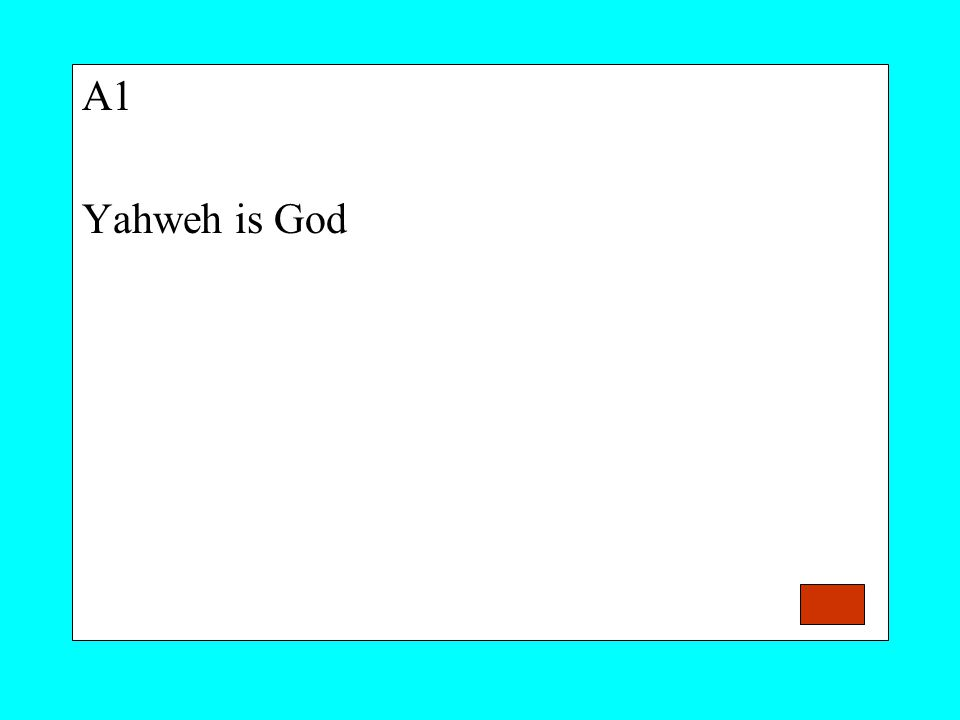 A1 Yahweh is God