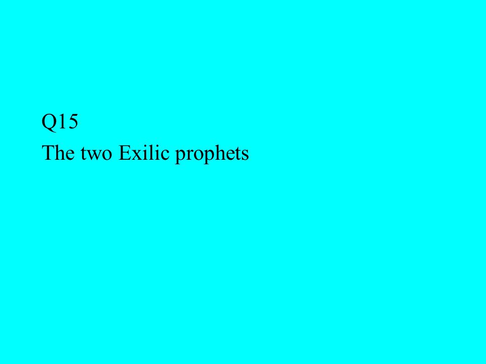 Q15 The two Exilic prophets