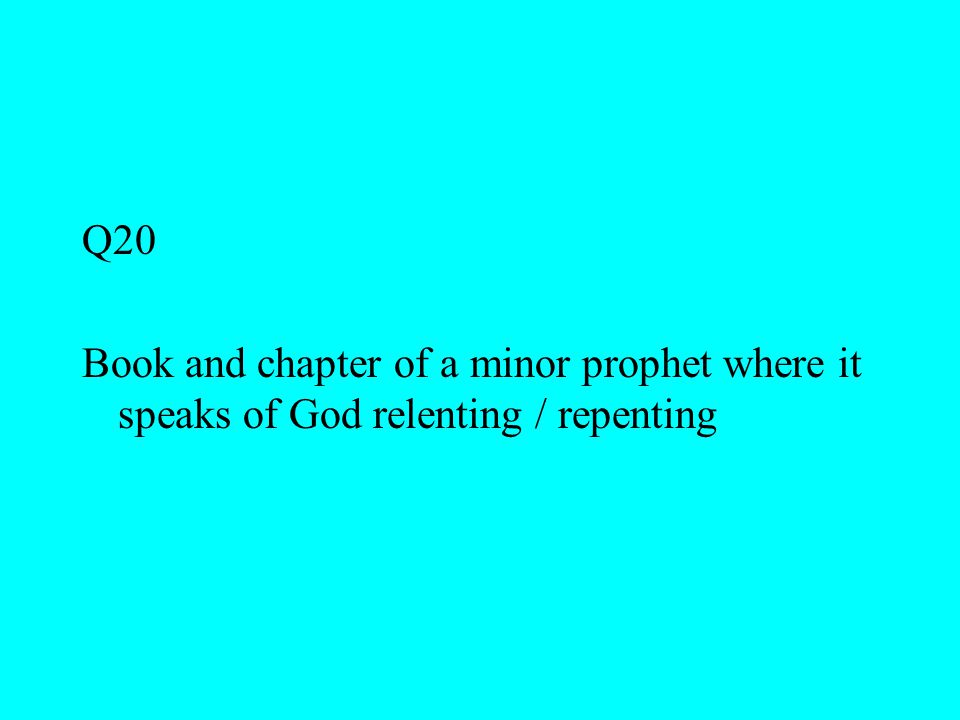 Q20 Book and chapter of a minor prophet where it speaks of God relenting / repenting
